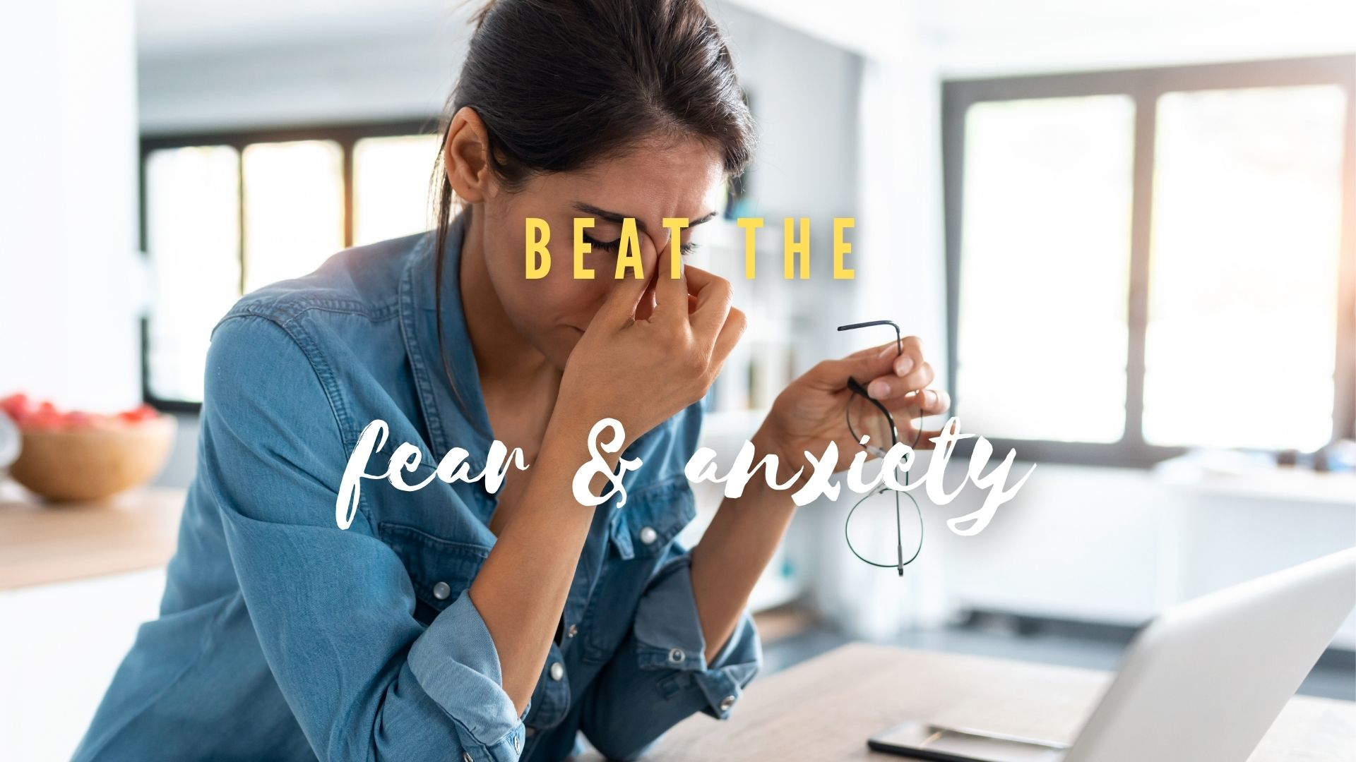 Beat the fear and anxiety